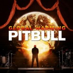 Listing: 5 Reprehensible Lyrics from Pitbulls Global Warming