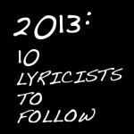 2013: 10 Lyricists to Follow