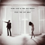 Listing: Nick Cave & The Bad Seeds' 'Push The Sky Away' in 5 Boundless Lyrics