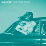 bleached_ride_your_heart
