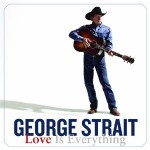 Listing: George Straits Love Is Everything in 5 Ageless Lyrics