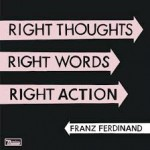 RIFF'd: Franz Ferdinand's 'Right Thoughts, Right Words, Right Action'