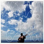 Listing: Jack Johnson's Life is Great, According to These 5 Lyrics from 'From Here to Now to You'