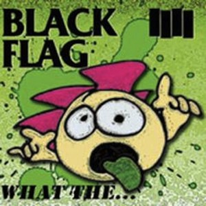 Black Flag - 'What The...' Cover Art, Courtesy of Moon Unit Records.co.uk