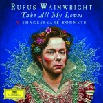 Rufus Wainwright - 'Take All My Loves - 9 Shakespeare Sonnets' album art