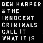 RIFF'D: Ben Harper & the Innocent Criminals' 'Call it What it Is'