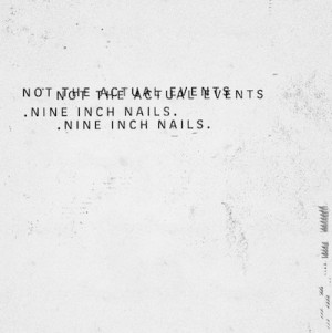 Nine-Inch-Nails-Not-the-Actual-Events-1481918275-compressed copy