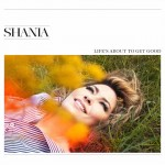 Shania-Lifes-About-Get-Good
